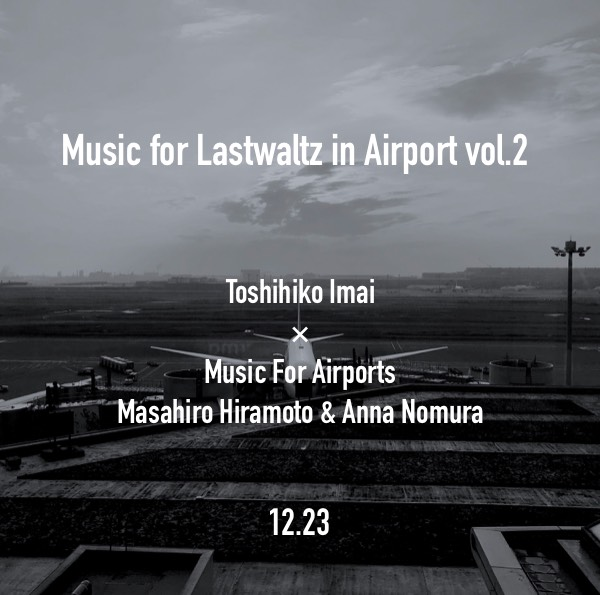 Music for lastwaltz in Airport vol.2  @LDH kitchen THE TOKYO
